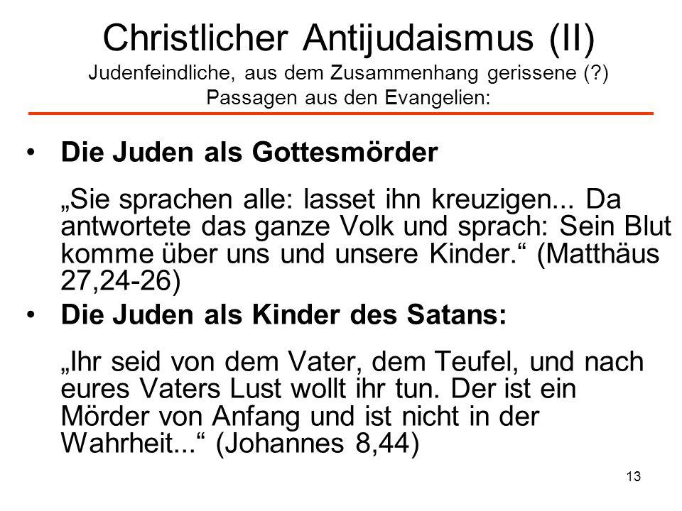 Christlicher Antijudaismus (II) Judenfeindliche, aus dem Zusammenhang gerissene ( ) Passagen aus den Evangelien: