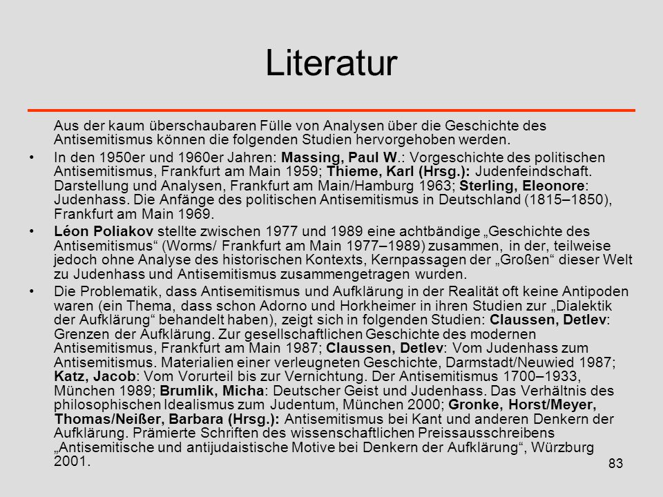 Literatur Aus der kaum überschaubaren Fülle von Analysen über die Geschichte des Antisemitismus können die folgenden Studien hervorgehoben werden.