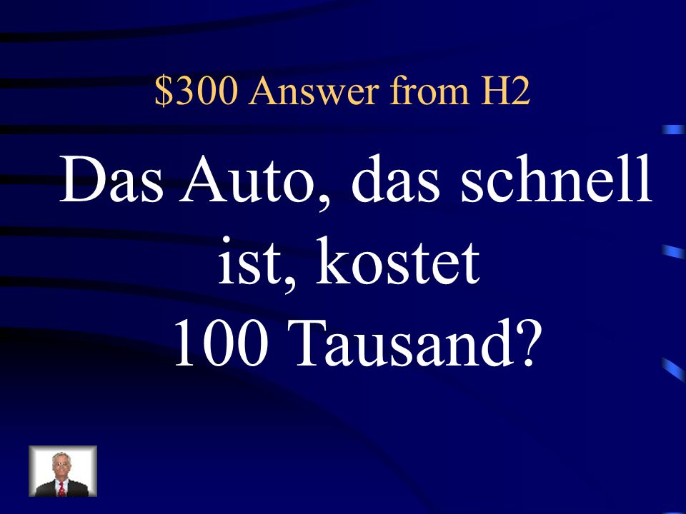 $300 Answer from H2 Das Auto, das schnell ist, kostet 100 Tausand