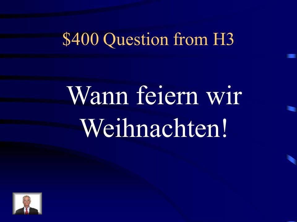 $400 Question from H3 Wann feiern wir Weihnachten!