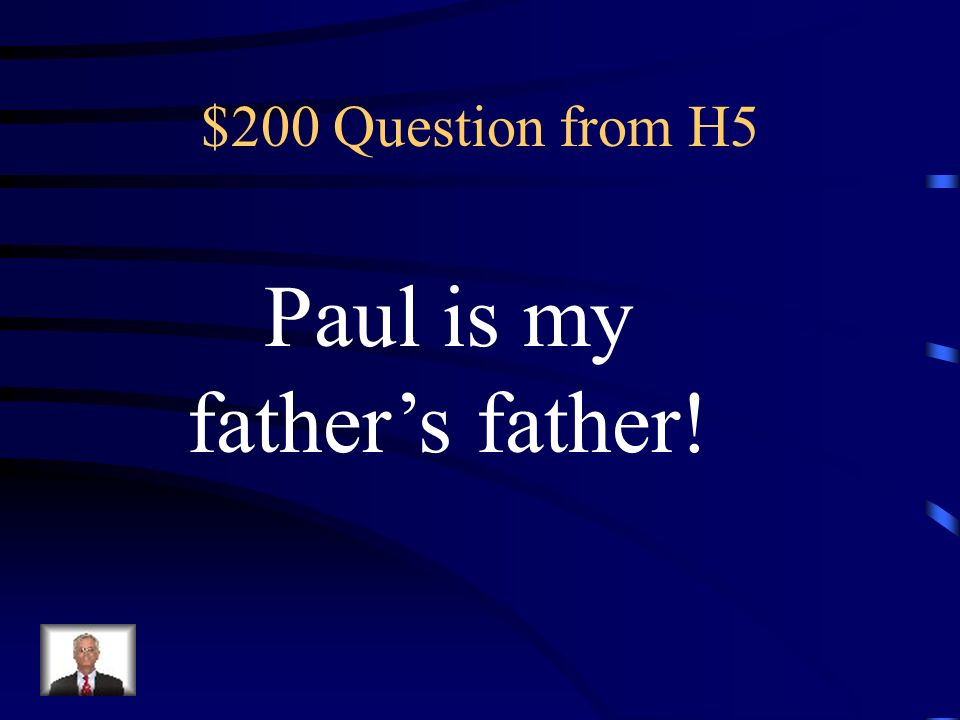 Paul is my father's father!