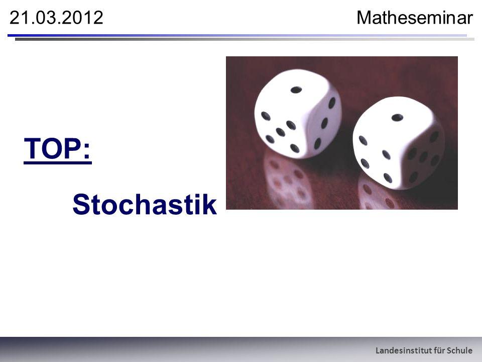 21.03.2012 Matheseminar TOP: Stochastik