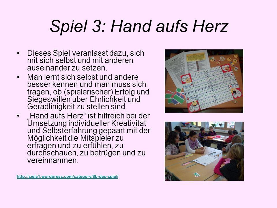 Spiel 3: Hand aufs Herz Dieses Spiel veranlasst dazu, sich mit sich selbst und mit anderen auseinander zu setzen.