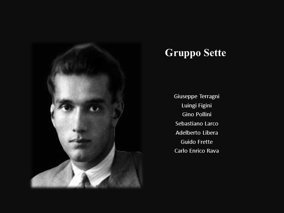 Gruppo Sette Giuseppe Terragni Luingi Figini Gino Pollini Sebastiano Larco Adelberto Libera Guido Frette Carlo Enrico Rava