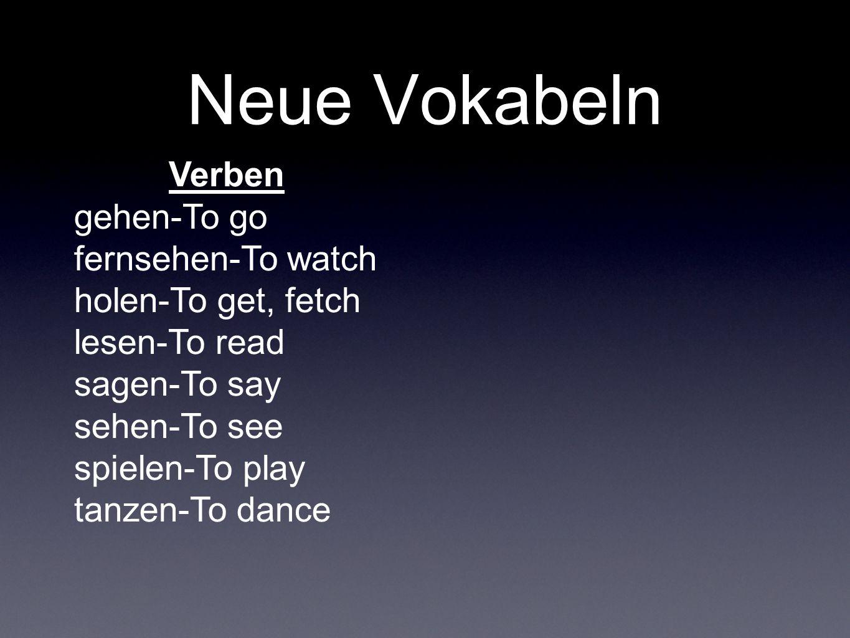 Neue Vokabeln Verben gehen-To go fernsehen-To watch