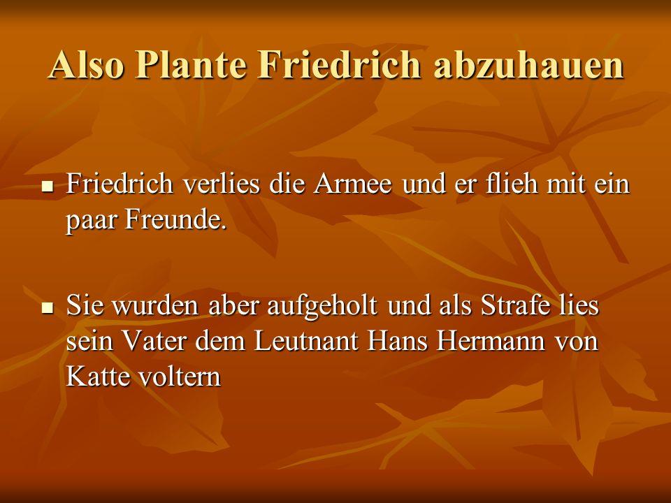 Also Plante Friedrich abzuhauen
