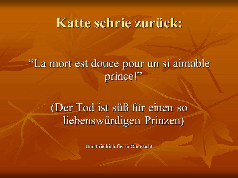 Katte schrie zurück: La mort est douce pour un si aimable prince!