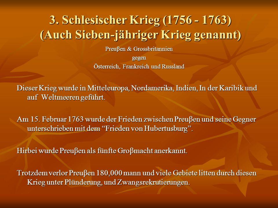 3. Schlesischer Krieg (1756 - 1763) (Auch Sieben-jähriger Krieg genannt)
