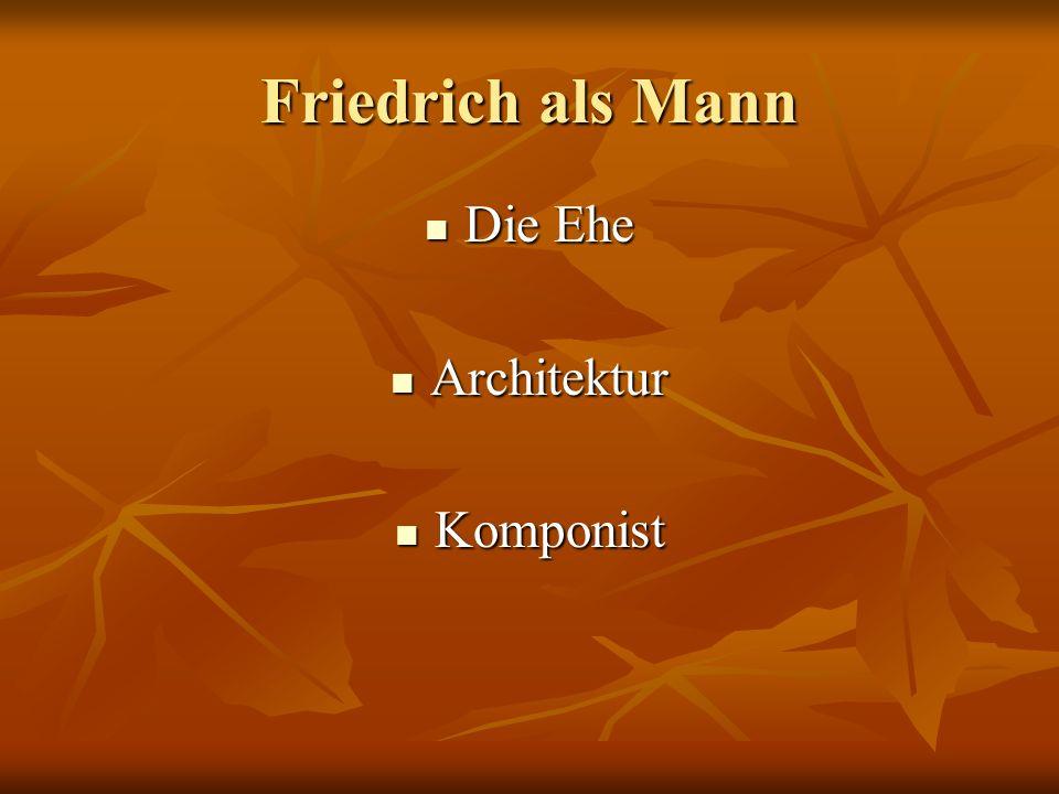 Friedrich als Mann Die Ehe Architektur Komponist