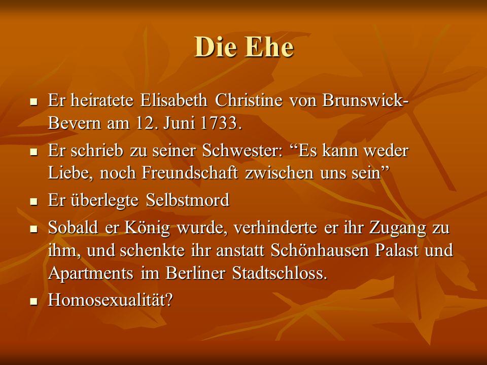 Die Ehe Er heiratete Elisabeth Christine von Brunswick-Bevern am 12. Juni 1733.