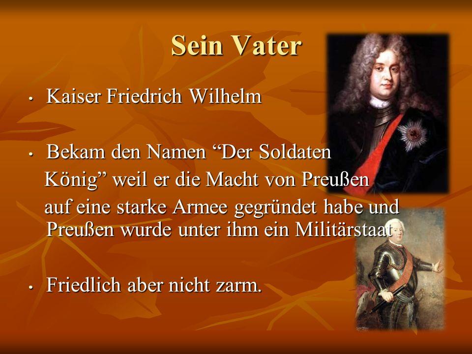 Sein Vater Kaiser Friedrich Wilhelm Bekam den Namen Der Soldaten