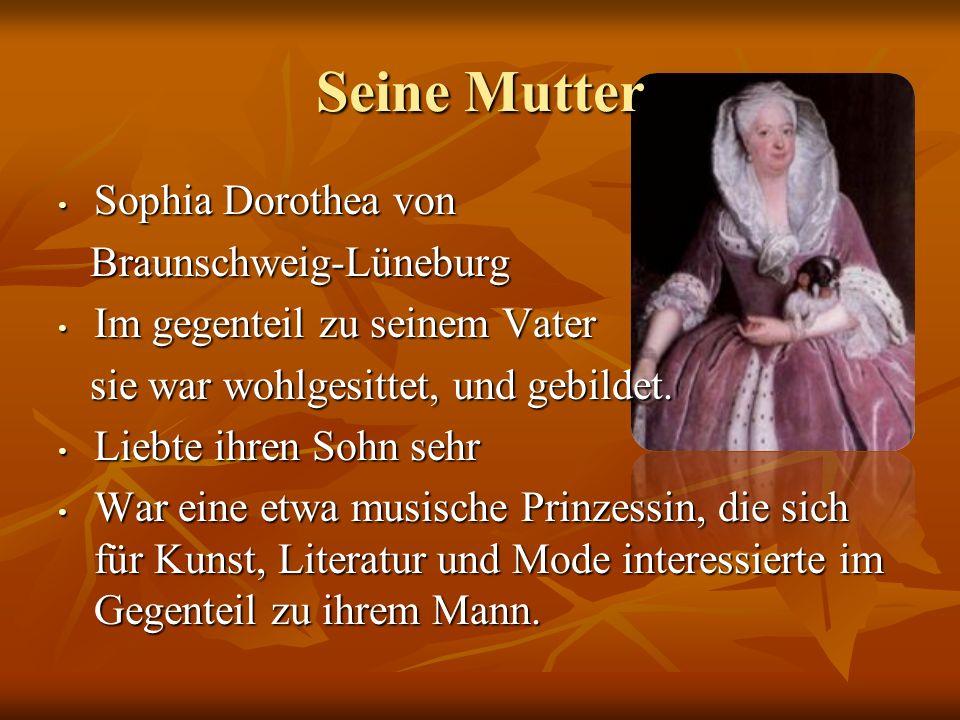 Seine Mutter Sophia Dorothea von Braunschweig-Lüneburg