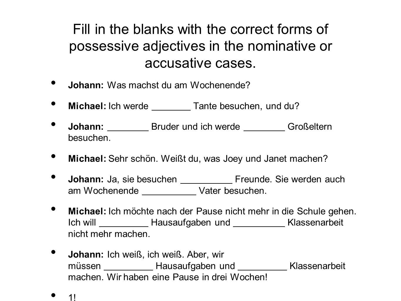 Fill in the blanks with the correct forms of possessive adjectives in the nominative or accusative cases.