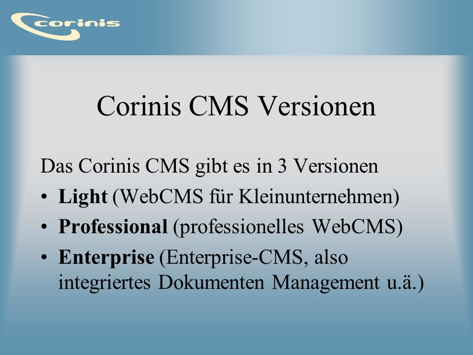 Corinis CMS Versionen Das Corinis CMS gibt es in 3 Versionen