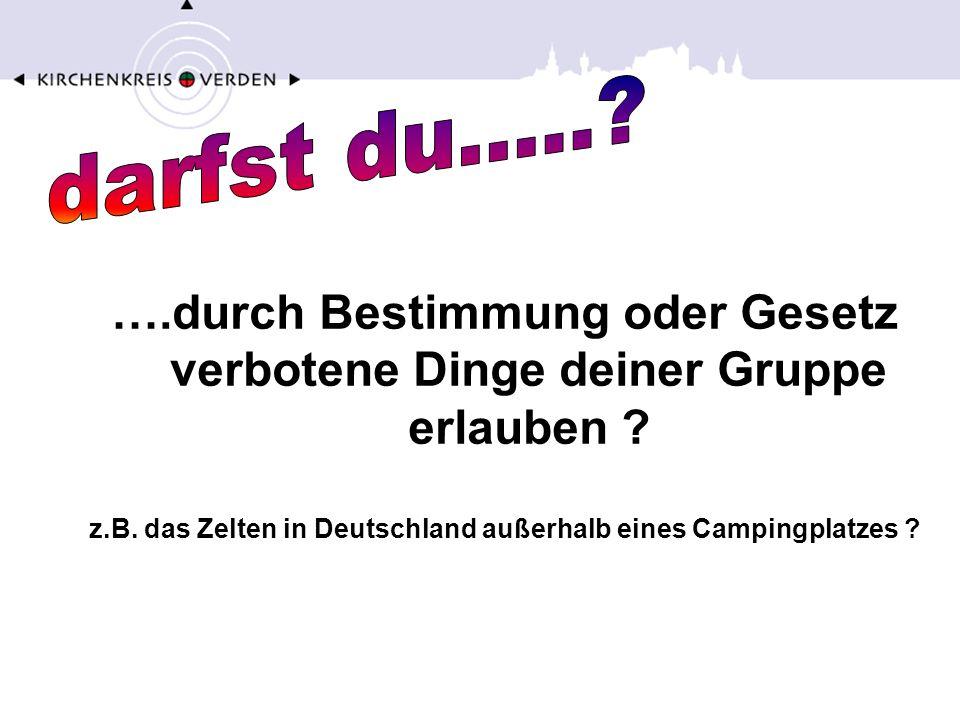 z.B. das Zelten in Deutschland außerhalb eines Campingplatzes