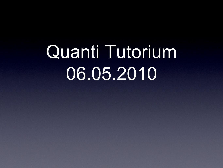 Quanti Tutorium 06.05.2010