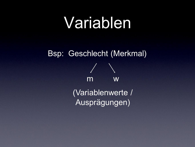 Variablen Bsp: Geschlecht (Merkmal) m w (Variablenwerte /