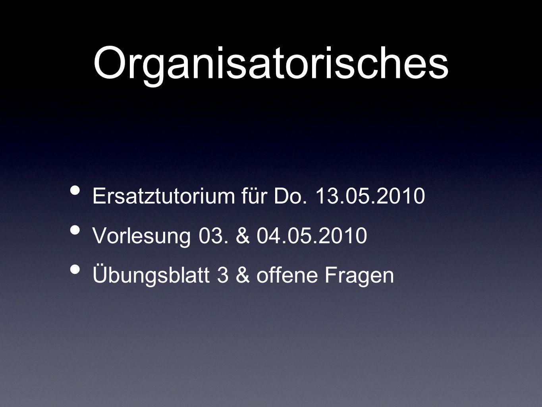Organisatorisches Ersatztutorium für Do. 13.05.2010