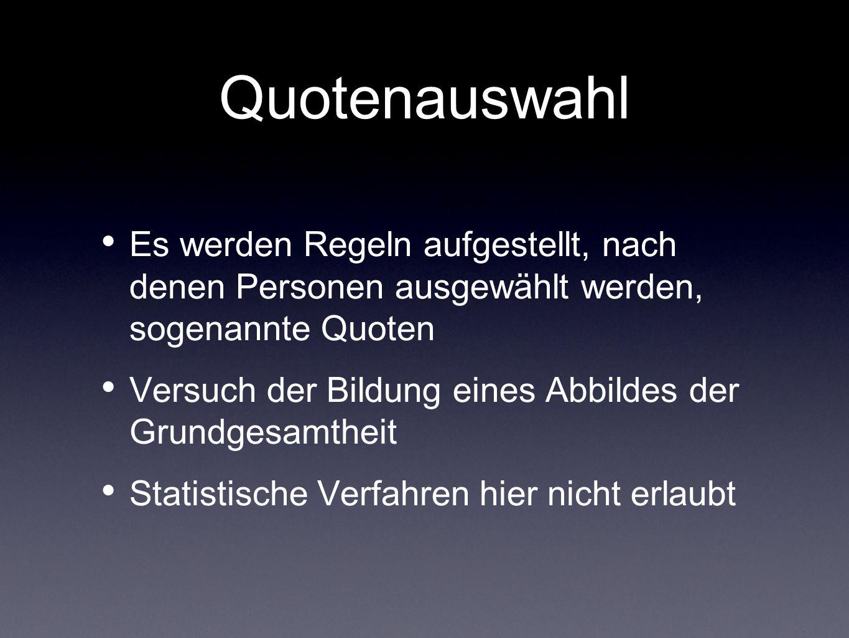 Quotenauswahl Es werden Regeln aufgestellt, nach denen Personen ausgewählt werden, sogenannte Quoten.