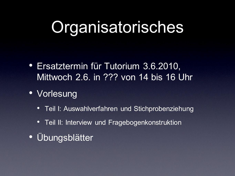 Organisatorisches Ersatztermin für Tutorium 3.6.2010, Mittwoch 2.6. in von 14 bis 16 Uhr. Vorlesung.