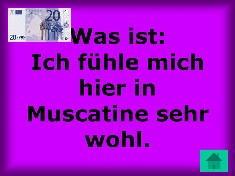 Was ist: Ich fühle mich hier in Muscatine sehr wohl.