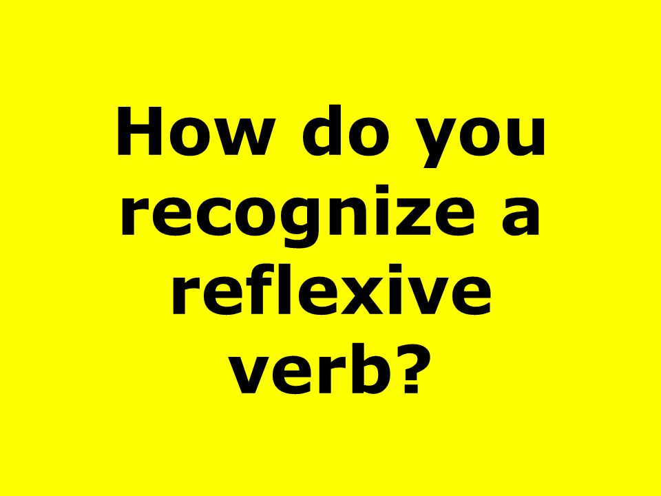 How do you recognize a reflexive verb