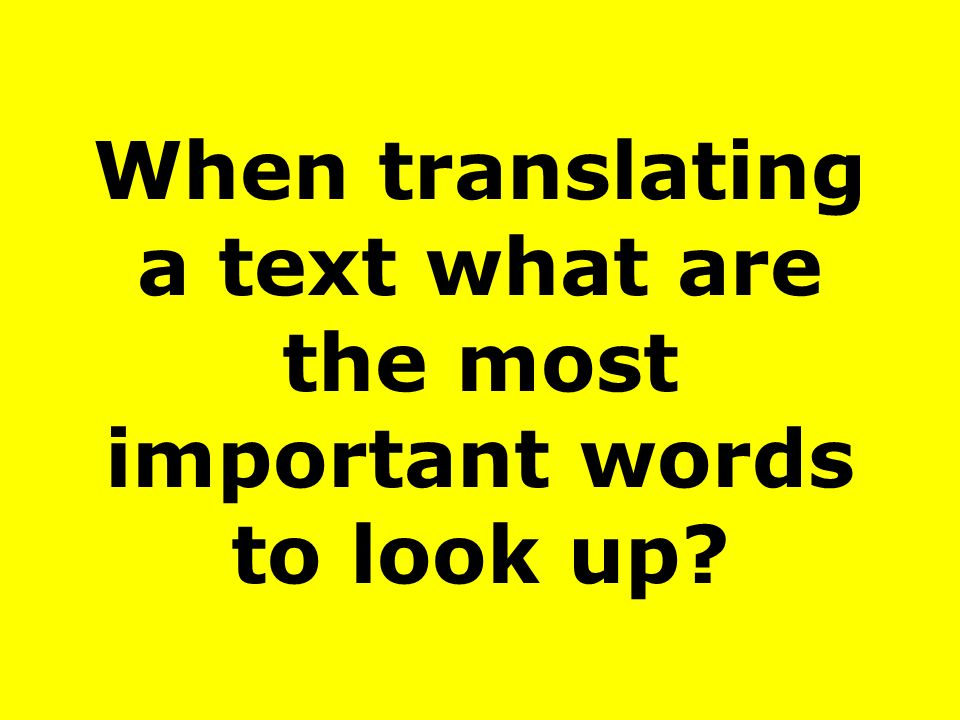 When translating a text what are the most important words to look up