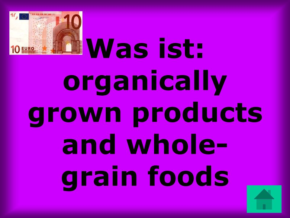 Was ist: organically grown products and whole-grain foods