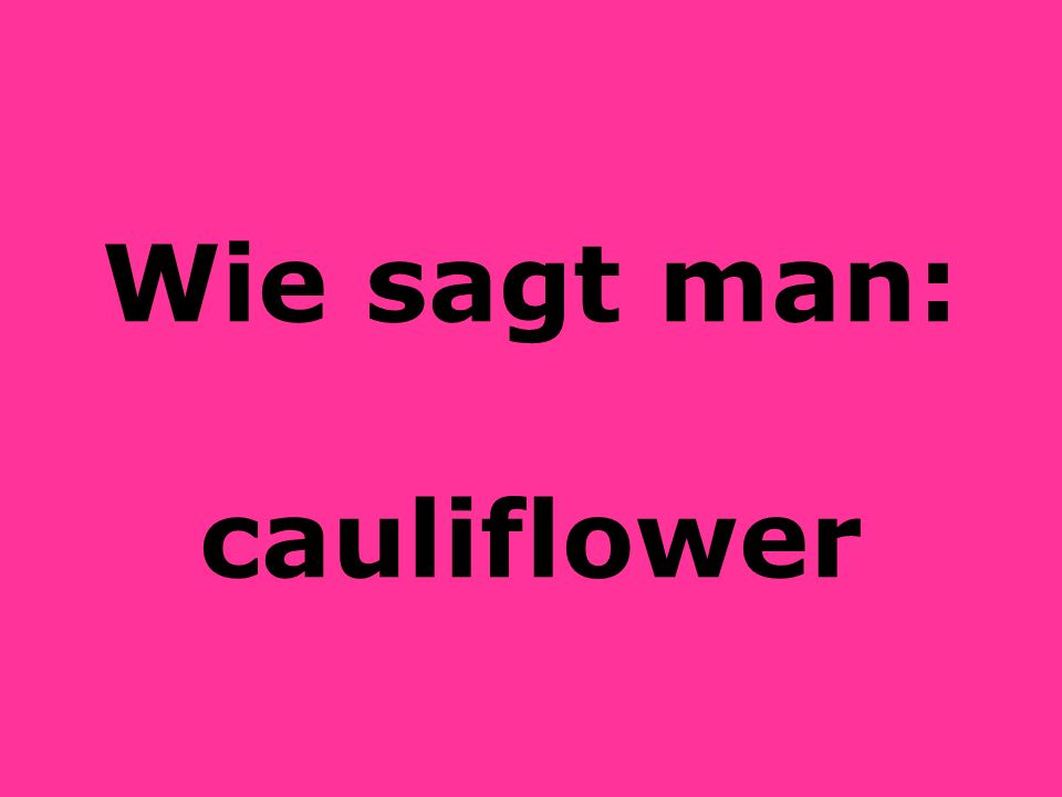 Wie sagt man: cauliflower