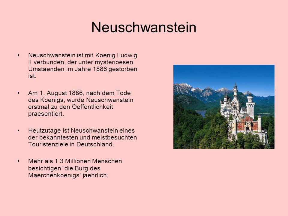 Neuschwanstein Neuschwanstein ist mit Koenig Ludwig II verbunden, der unter mysterioesen Umstaenden im Jahre 1886 gestorben ist.