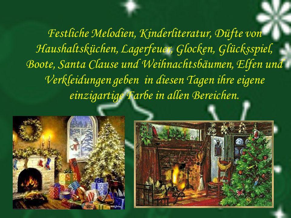 Festliche Melodien, Kinderliteratur, Düfte von Haushaltsküchen, Lagerfeuer, Glocken, Glücksspiel, Boote, Santa Clause und Weihnachtsbäumen, Elfen und Verkleidungen geben in diesen Tagen ihre eigene einzigartige Farbe in allen Bereichen.