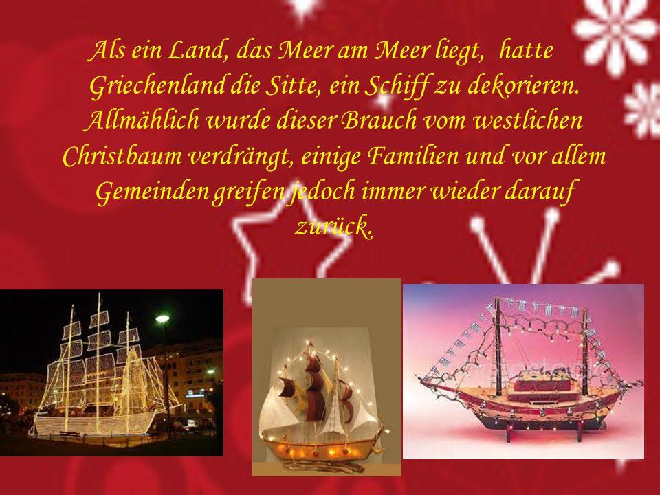 Als ein Land, das Meer am Meer liegt, hatte Griechenland die Sitte, ein Schiff zu dekorieren.