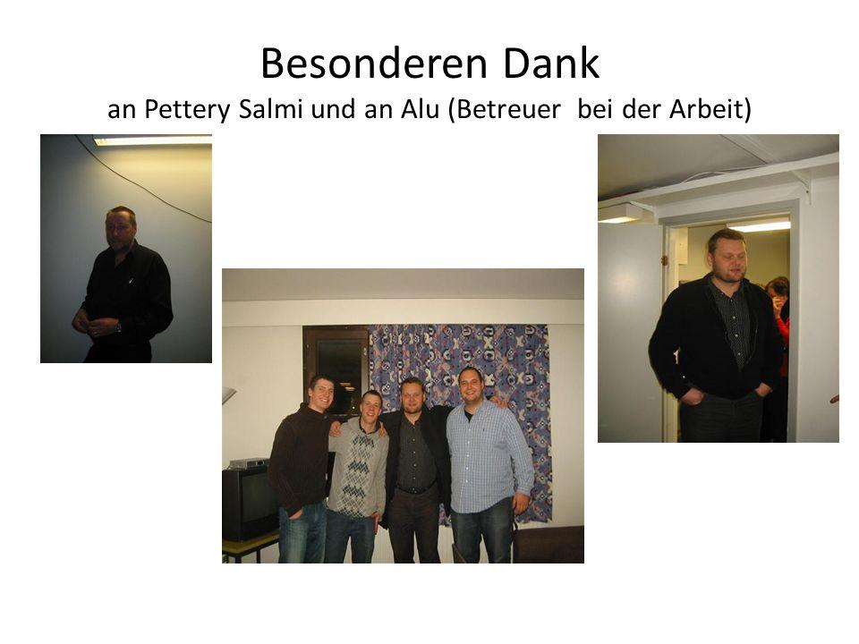 Besonderen Dank an Pettery Salmi und an Alu (Betreuer bei der Arbeit)