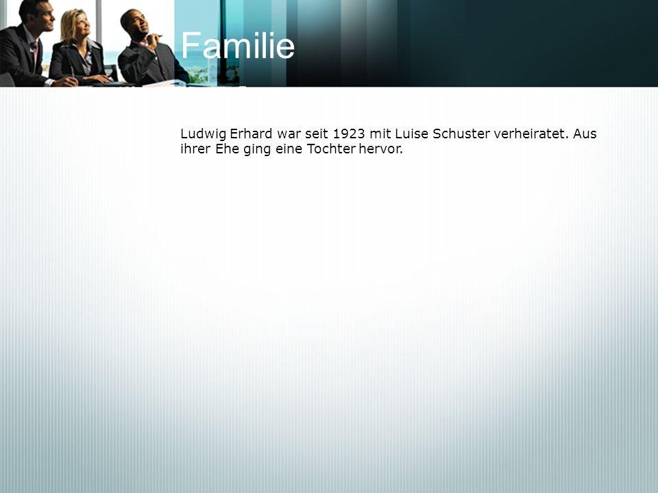 Familie Ludwig Erhard war seit 1923 mit Luise Schuster verheiratet.