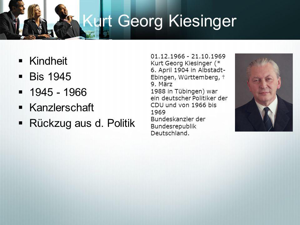 Kurt Georg Kiesinger Kindheit Bis 1945 1945 - 1966 Kanzlerschaft