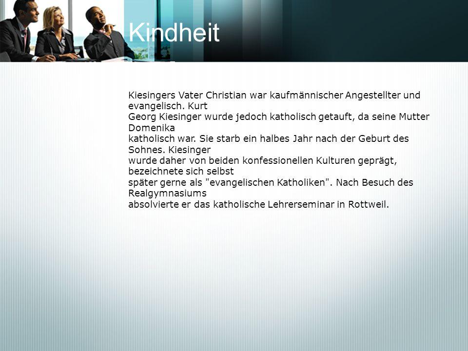 Kindheit Kiesingers Vater Christian war kaufmännischer Angestellter und evangelisch. Kurt.