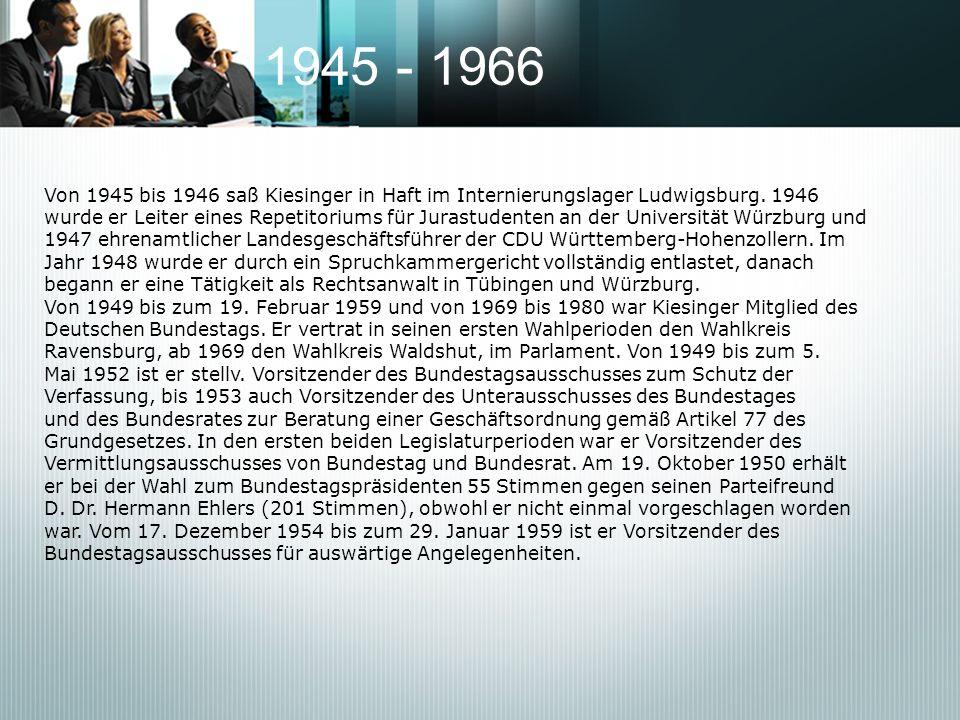 1945 - 1966 Von 1945 bis 1946 saß Kiesinger in Haft im Internierungslager Ludwigsburg. 1946.