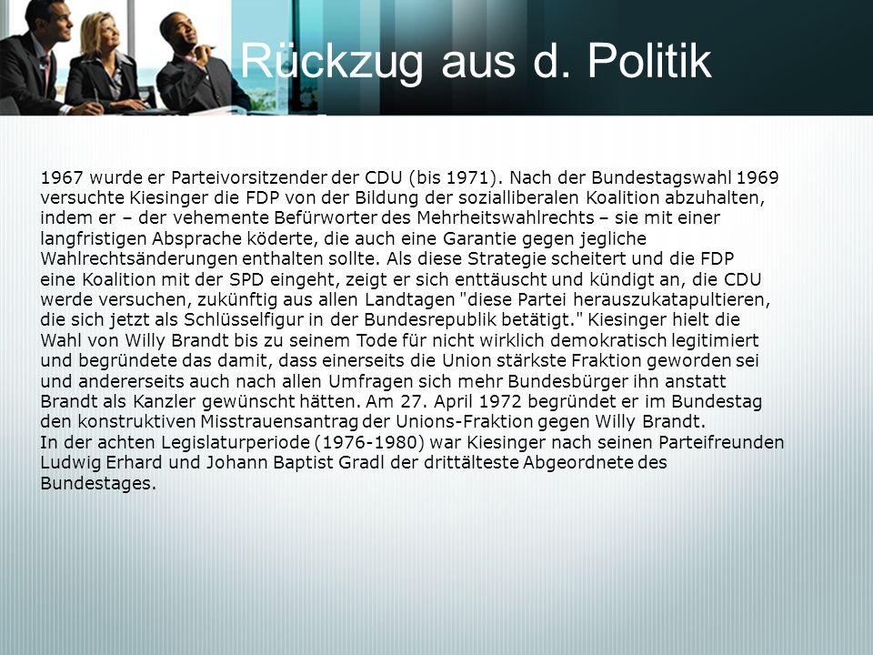Rückzug aus d. Politik 1967 wurde er Parteivorsitzender der CDU (bis 1971). Nach der Bundestagswahl 1969.