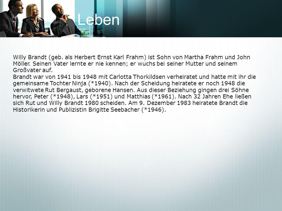 Leben Willy Brandt (geb. als Herbert Ernst Karl Frahm) ist Sohn von Martha Frahm und John.