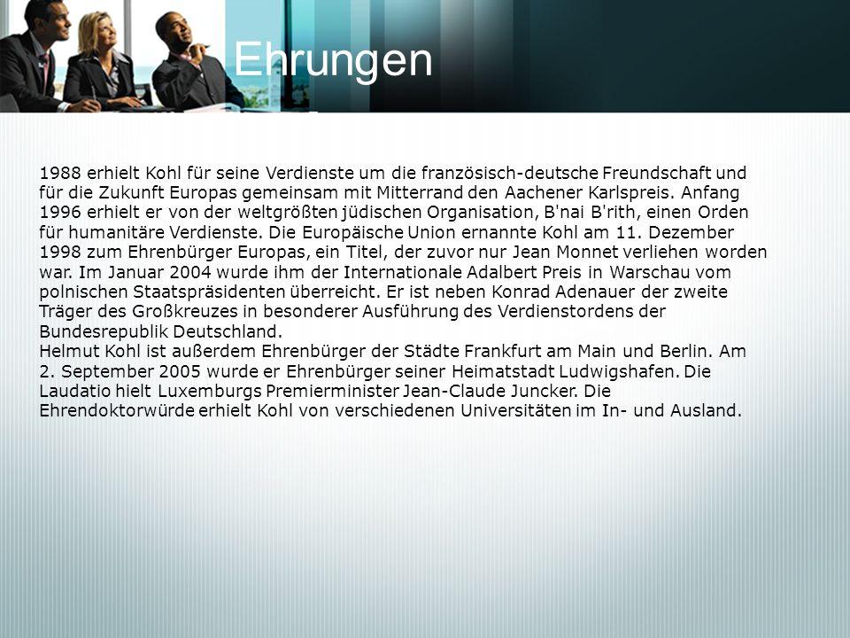 Ehrungen1988 erhielt Kohl für seine Verdienste um die französisch-deutsche Freundschaft und.