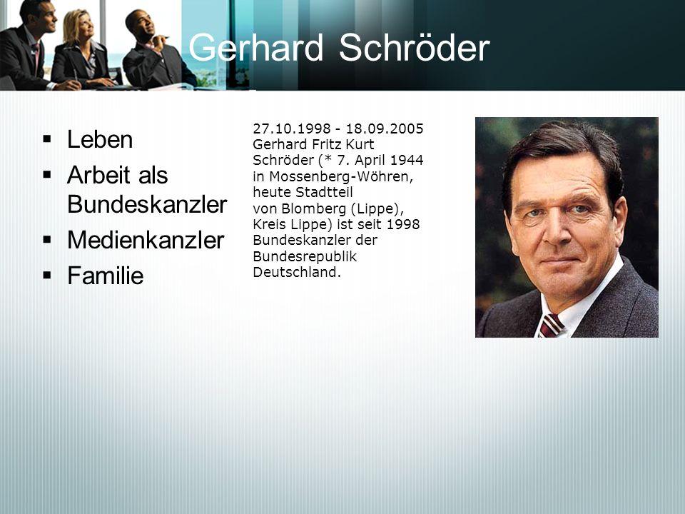 Gerhard Schröder Leben Arbeit als Bundeskanzler Medienkanzler Familie