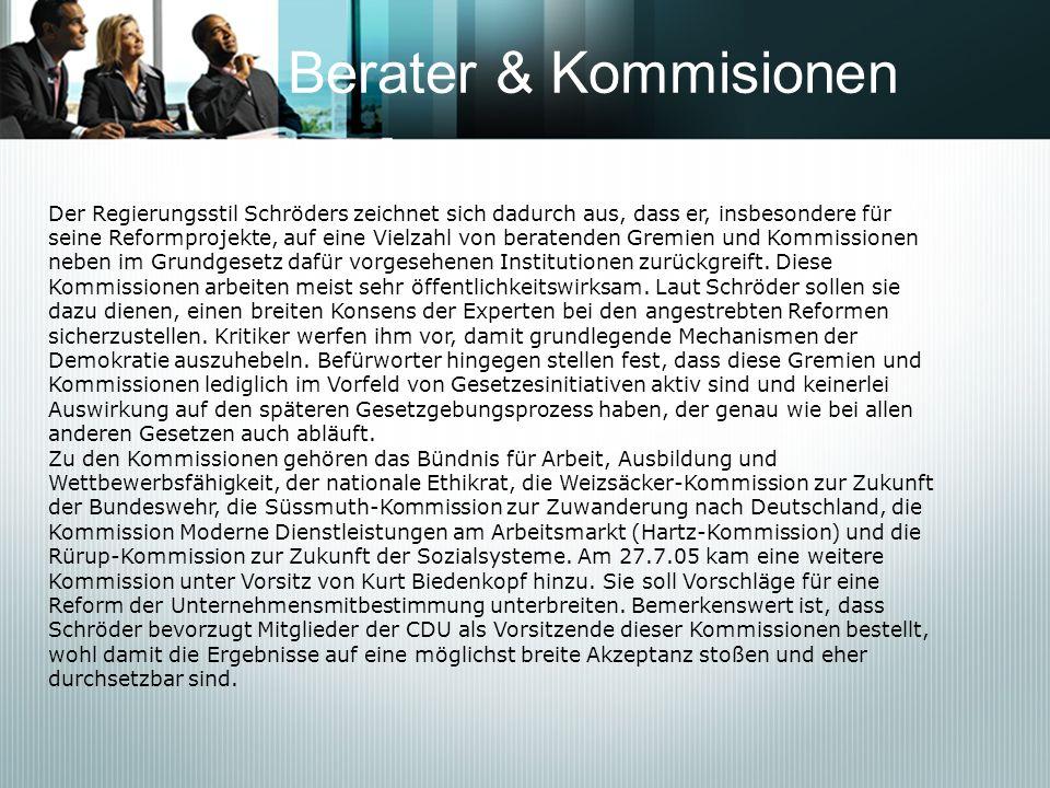 Berater & KommisionenDer Regierungsstil Schröders zeichnet sich dadurch aus, dass er, insbesondere für.