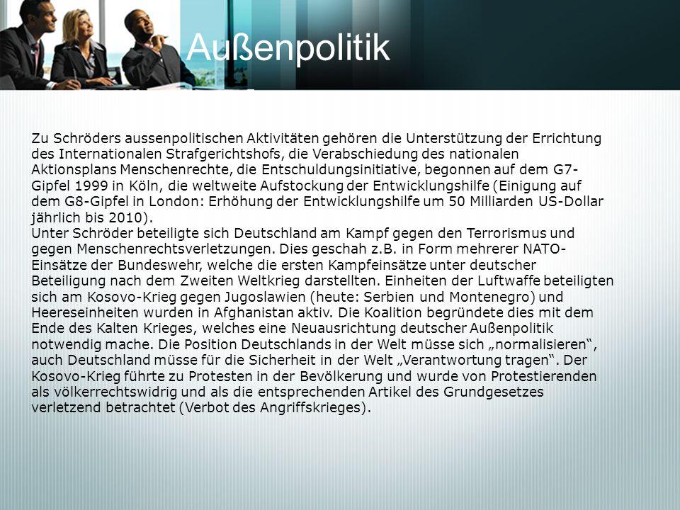 AußenpolitikZu Schröders aussenpolitischen Aktivitäten gehören die Unterstützung der Errichtung.