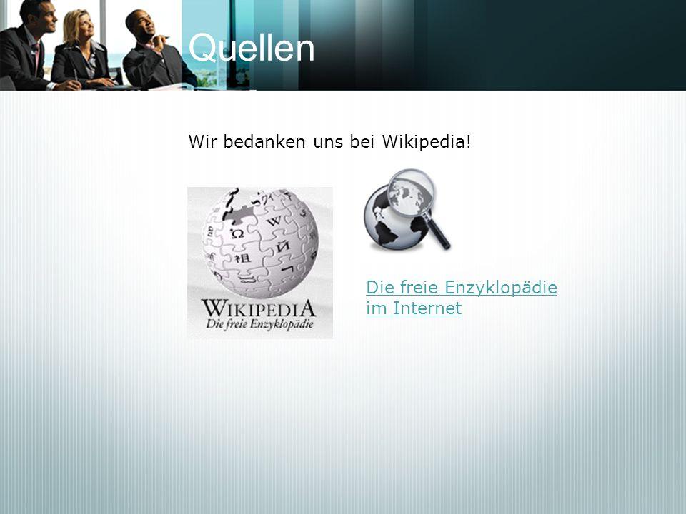 Quellen Wir bedanken uns bei Wikipedia!