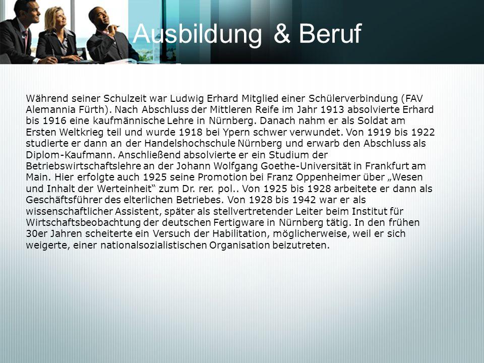 Ausbildung & Beruf Während seiner Schulzeit war Ludwig Erhard Mitglied einer Schülerverbindung (FAV.