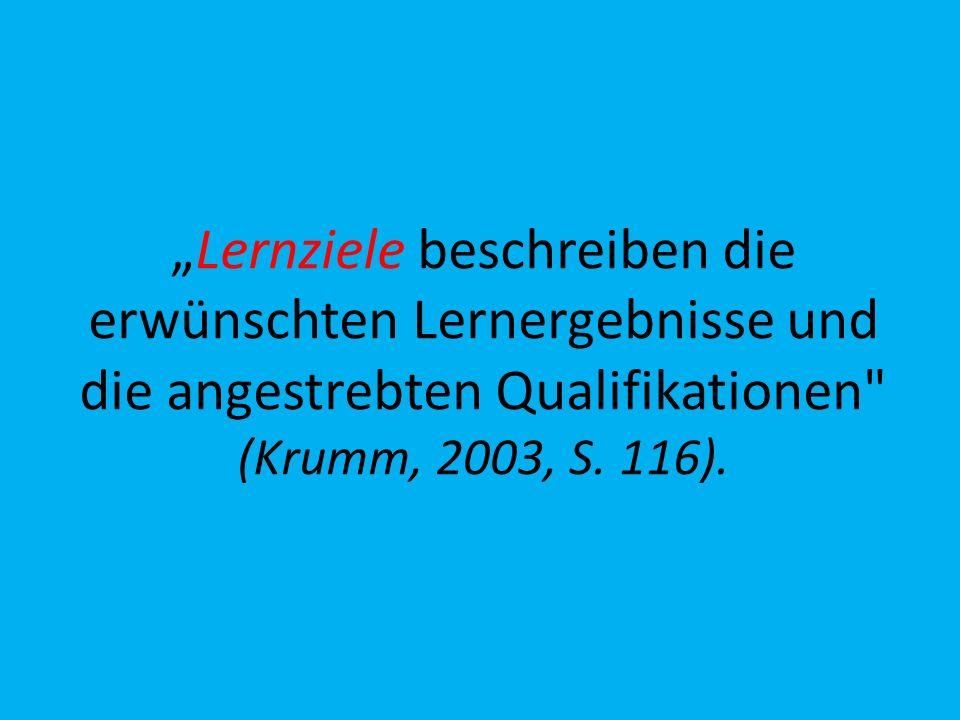"""""""Lernziele beschreiben die erwünschten Lernergebnisse und die angestrebten Qualifikationen (Krumm, 2003, S."""