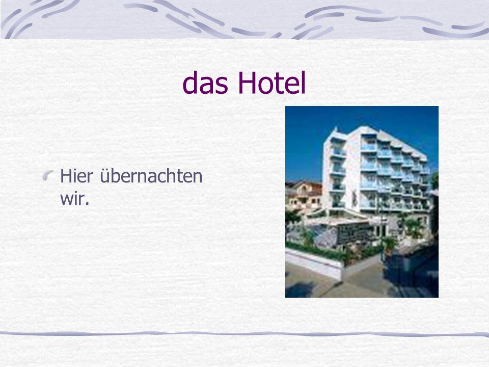 das Hotel Hier übernachten wir.