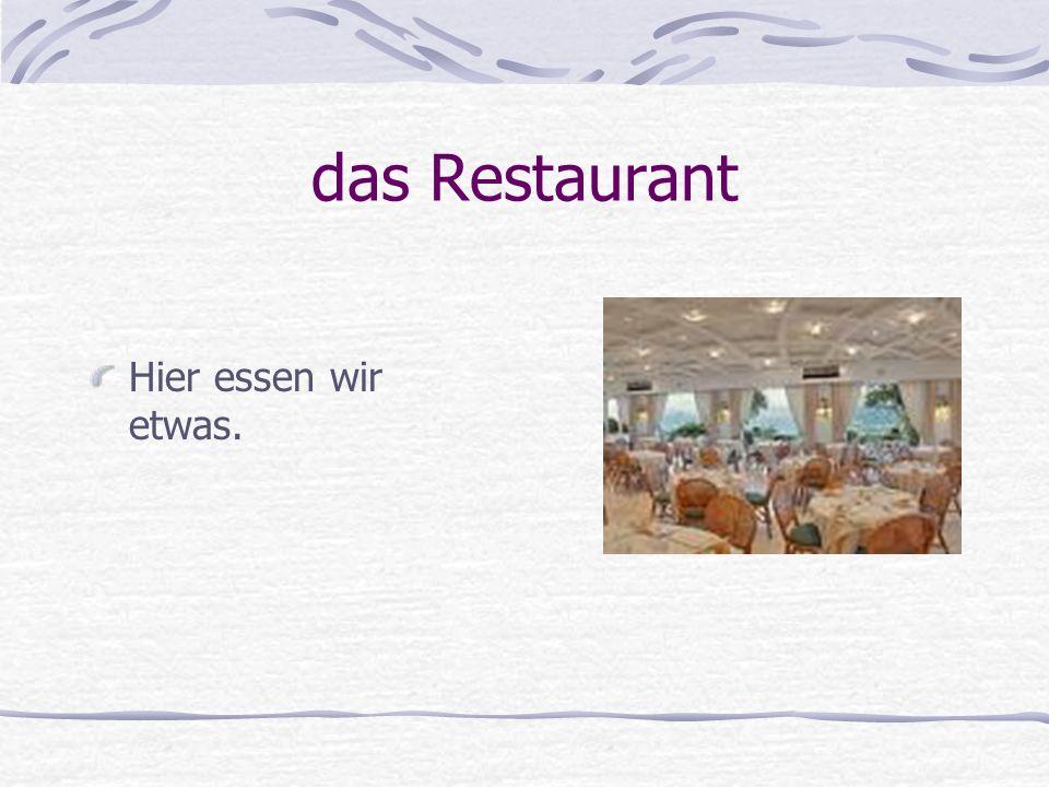 das Restaurant Hier essen wir etwas.