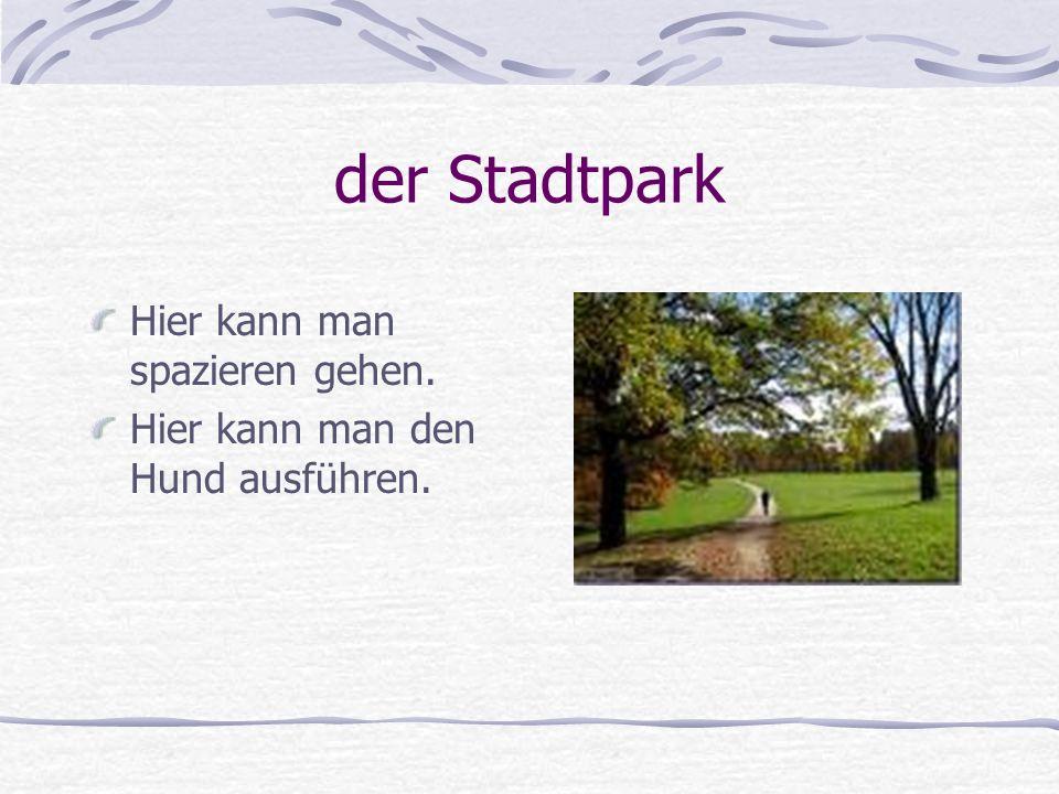 der Stadtpark Hier kann man spazieren gehen.