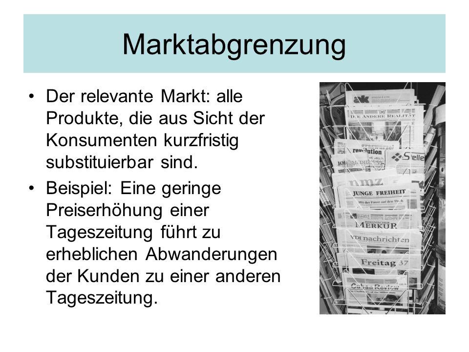Marktabgrenzung Der relevante Markt: alle Produkte, die aus Sicht der Konsumenten kurzfristig substituierbar sind.